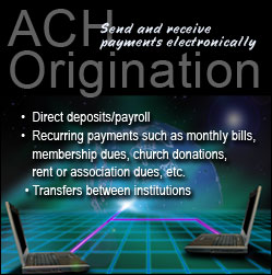 ACH Origination. Send and receive payments electronically! Click to learn more!