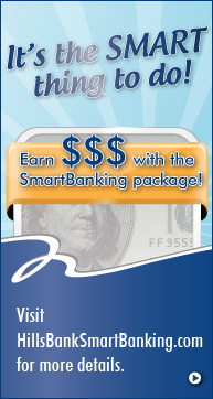 Earn money with the smart banking package.  Visit hillsbanksmartbanking.com for more details.  It's the smart thing to do!