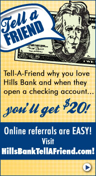 Tell A Friend about Hills Bank and Earn $20 When They Open A Checking Account
